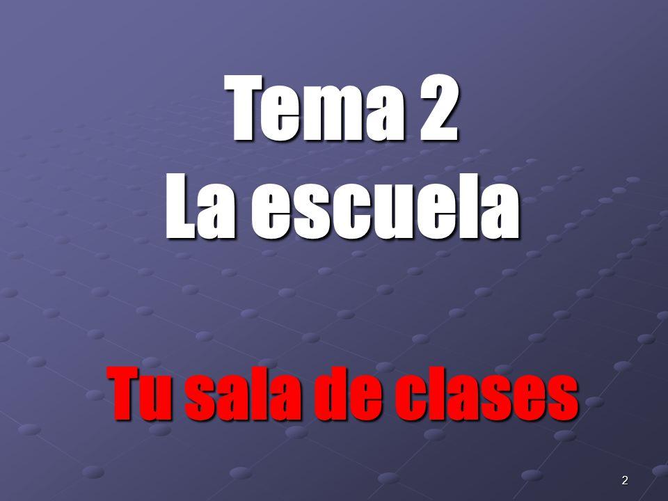 2 Tema 2 La escuela Tu sala de clases