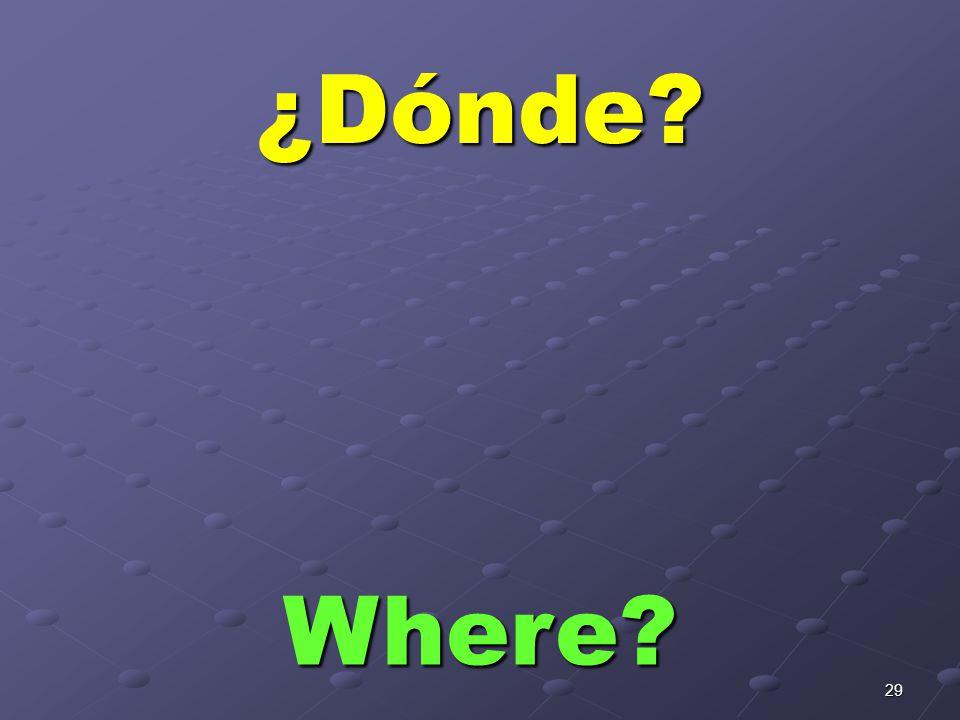 29 ¿Dónde? Where?