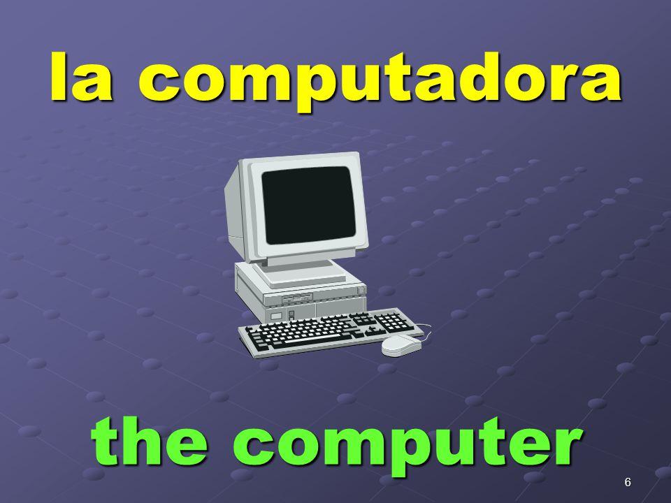 6 la computadora the computer