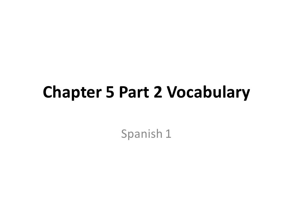 Chapter 5 Part 2 Vocabulary Spanish 1