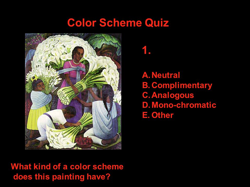 Color Scheme Quiz What kind of a color scheme does this painting have.
