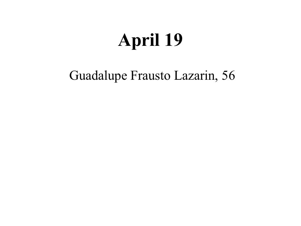 April 19 Guadalupe Frausto Lazarin, 56