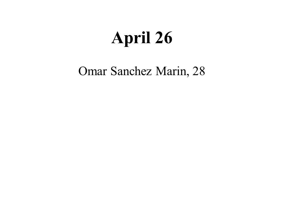 April 26 Omar Sanchez Marin, 28