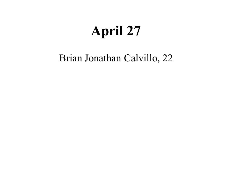 April 27 Brian Jonathan Calvillo, 22
