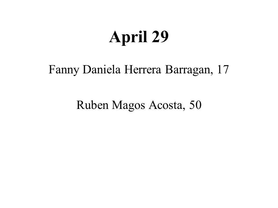 April 29 Fanny Daniela Herrera Barragan, 17 Ruben Magos Acosta, 50