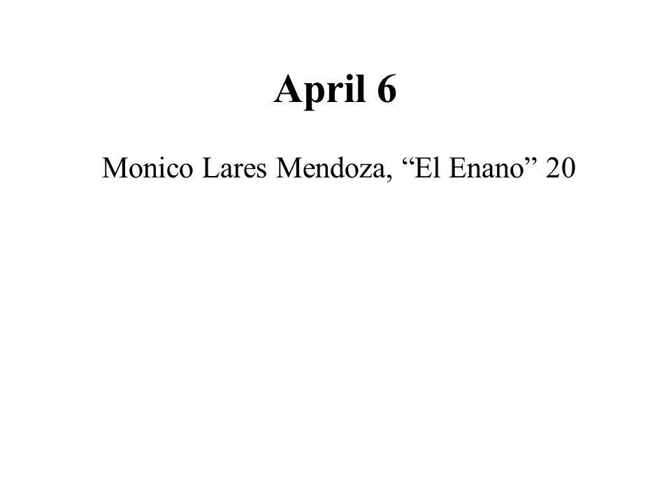 April 6 Monico Lares Mendoza, El Enano 20