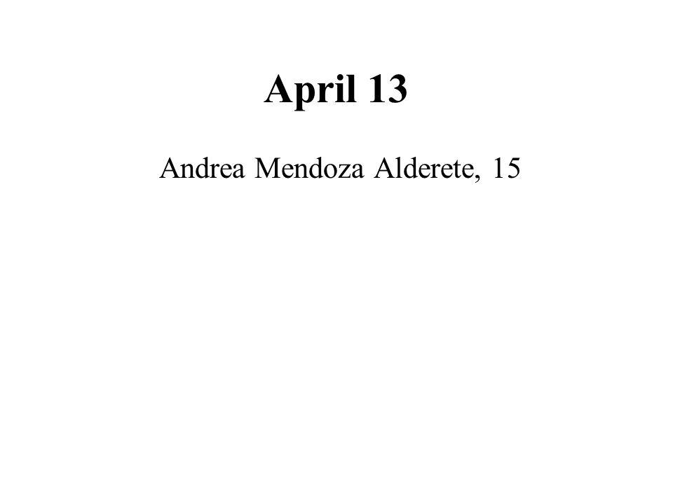 April 13 Andrea Mendoza Alderete, 15