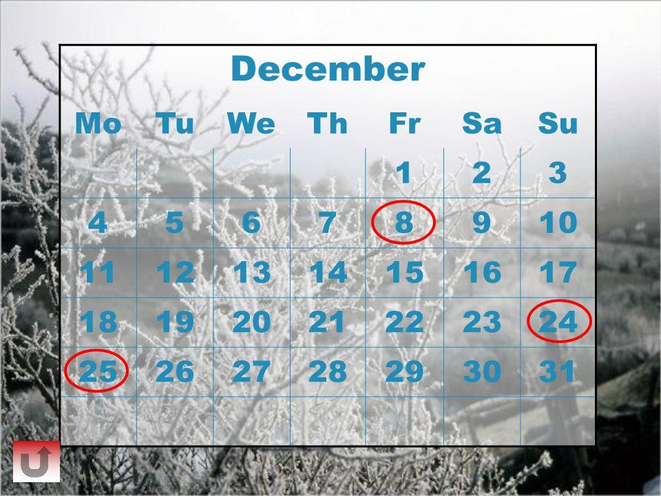 December MoTuWeThFrSaSu 123 45678910 11121314151617 18192021222324 25262728293031