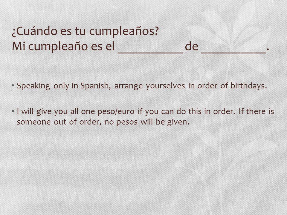¿Cuándo es tu cumpleaños. Mi cumpleaño es el __________ de __________.