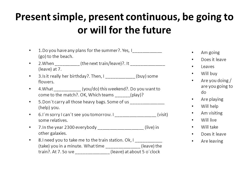 Present simple, present continuous, be going to or will for the future 1.Do you have any plans for the summer?.