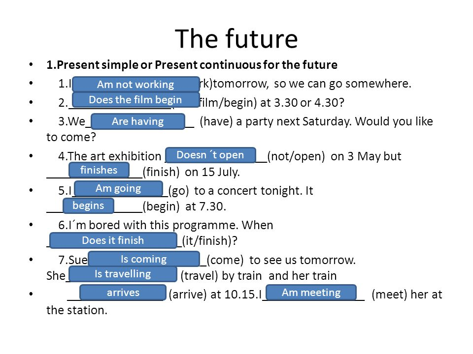 The future 1.Present simple or Present continuous for the future 1.I_____________(not/work)tomorrow, so we can go somewhere.