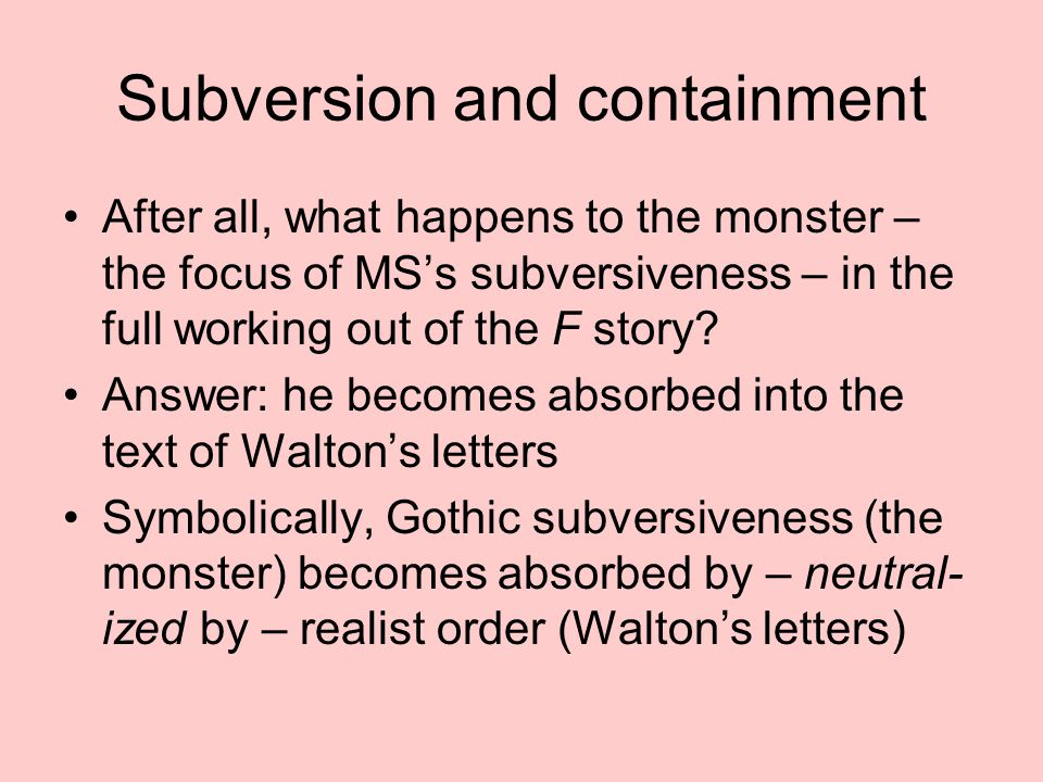 Subversion and containment After all, what happens to the monster – the focus of MS's subversiveness – in the full working out of the F story? Answer: