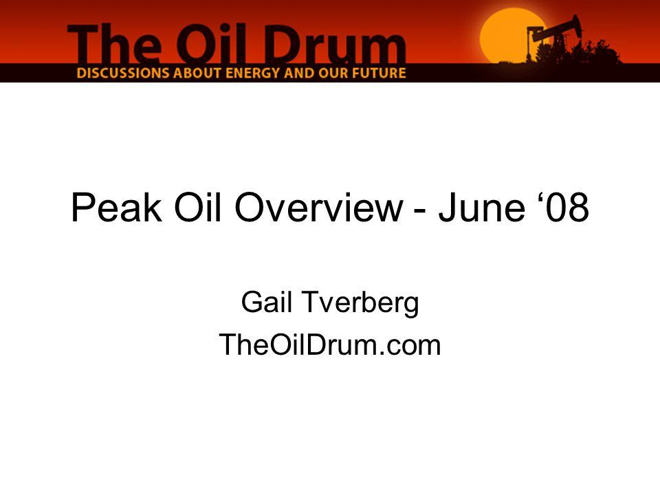 Peak Oil Overview - June '08 Gail Tverberg TheOilDrum.com