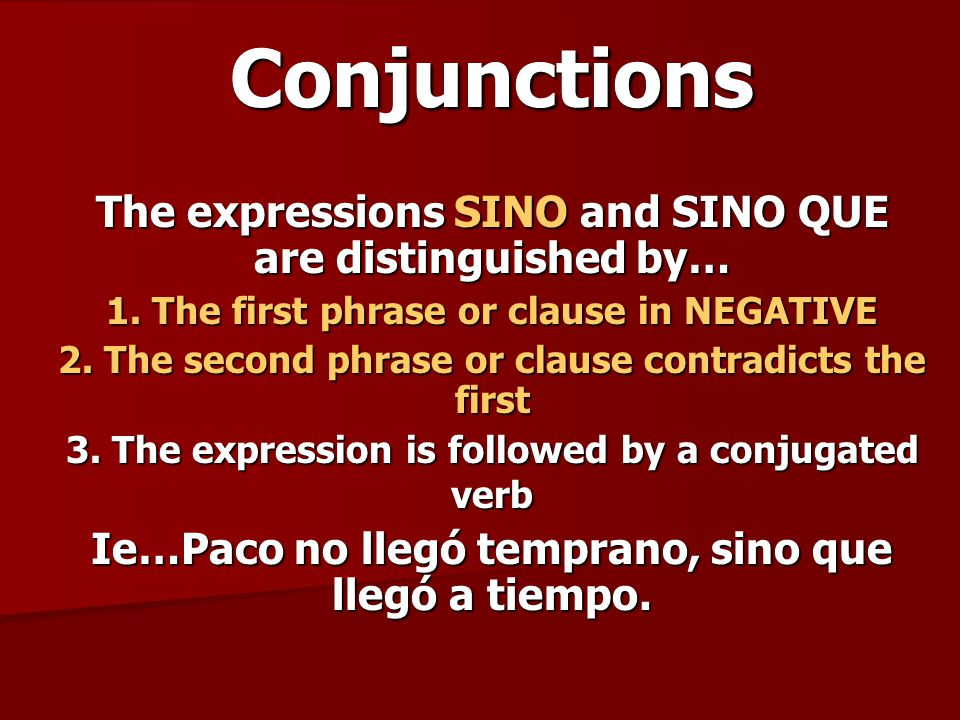 Conjunctions The expressions SINO and SINO QUE are distinguished by… 1.