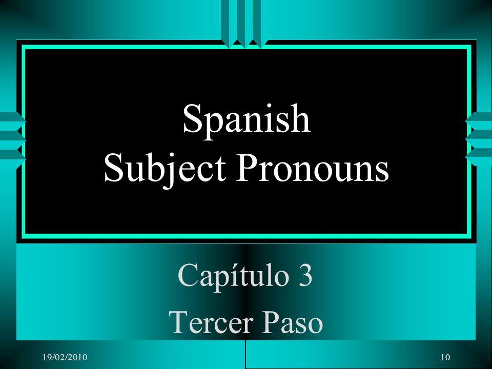 19/02/201010 Spanish Subject Pronouns Capítulo 3 Tercer Paso