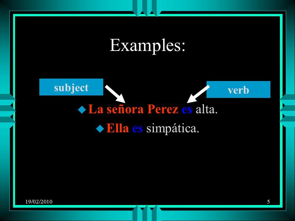 19/02/20105 Examples: u La señora Perez es alta. u Ella es simpática. subject verb