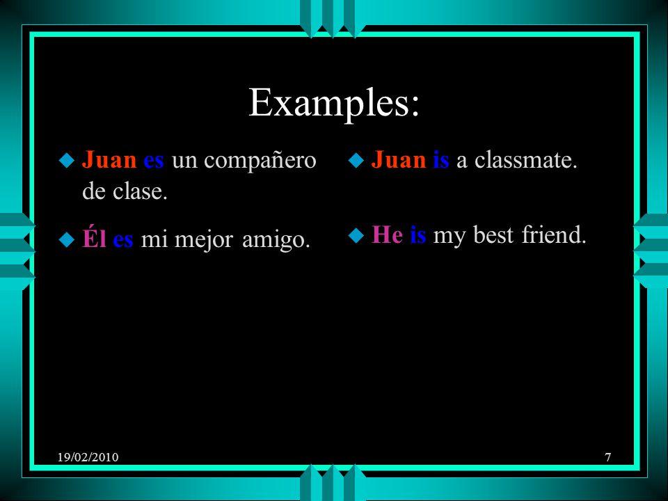 19/02/20107 Examples: u Juan es un compañero de clase.