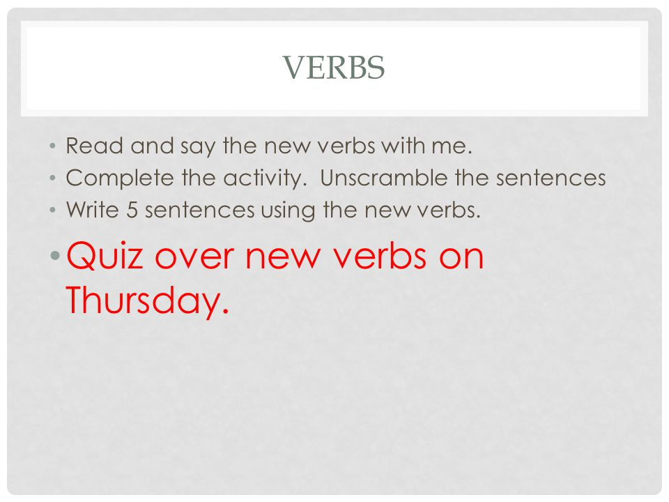 VERBS Read and say the new verbs with me. Complete the activity.