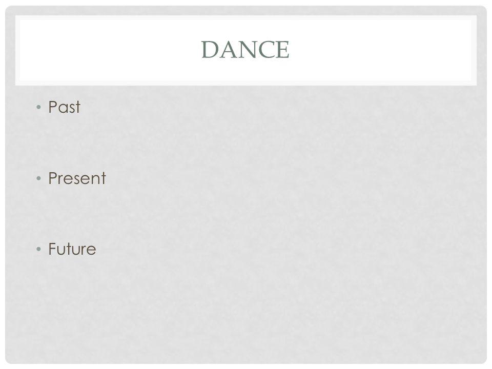 DANCE Past Present Future