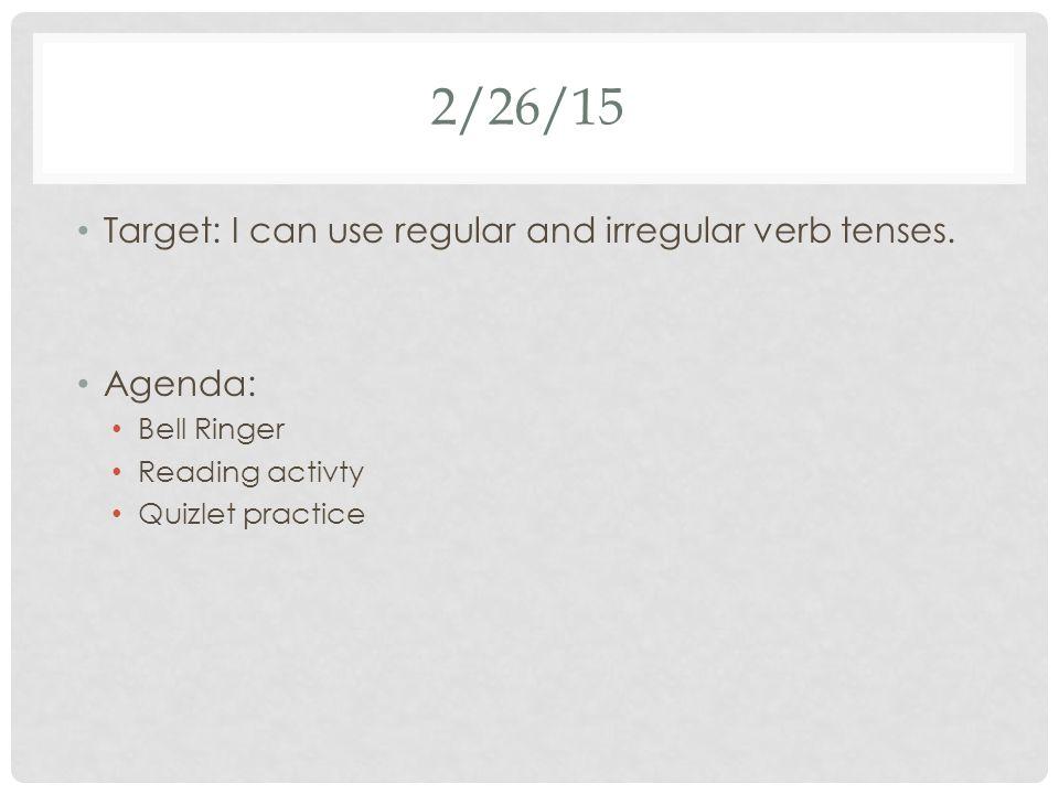 2/26/15 Target: I can use regular and irregular verb tenses.