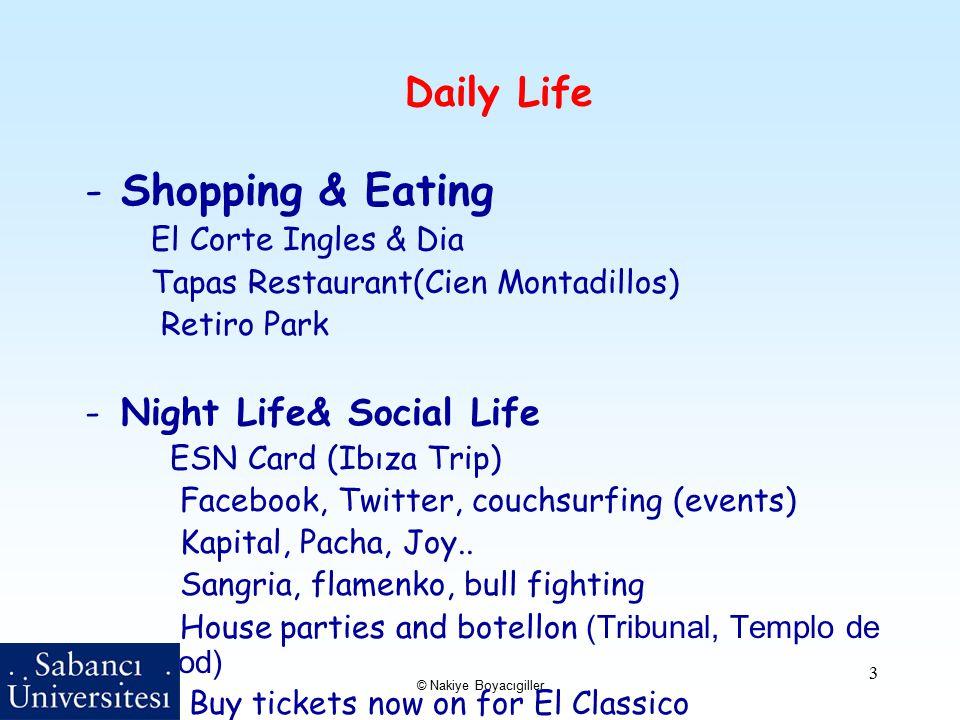 © Nakiye Boyacıgiller 3 Daily Life -Shopping & Eating El Corte Ingles & Dia Tapas Restaurant(Cien Montadillos) Retiro Park -Night Life& Social Life ESN Card (Ibıza Trip) Facebook, Twitter, couchsurfing (events) Kapital, Pacha, Joy..