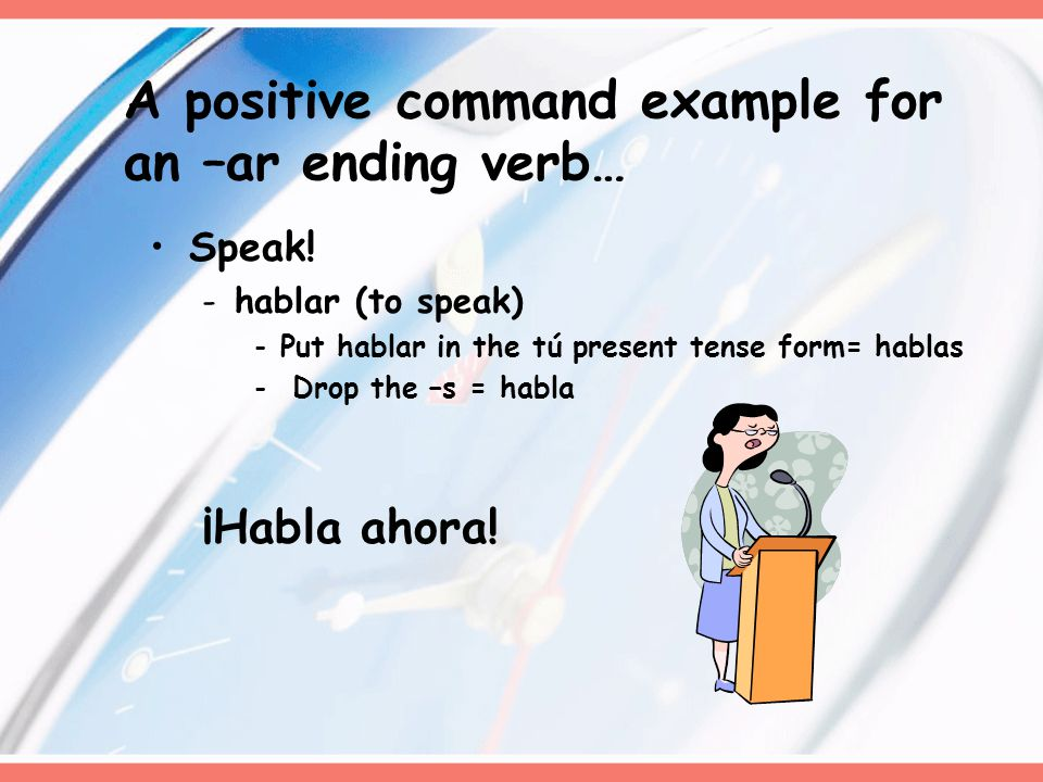 A positive command example for an –ir ending verb… Open the window.