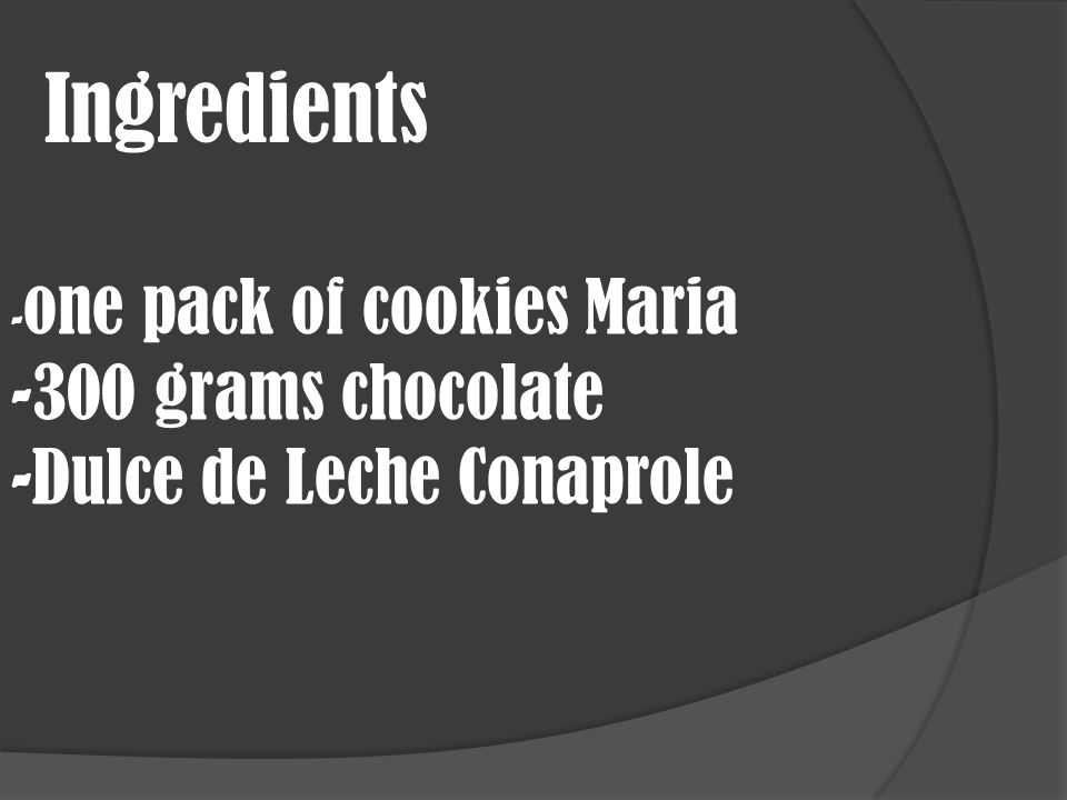 Ingredients - one pack of cookies Maria -300 grams chocolate -Dulce de Leche Conaprole