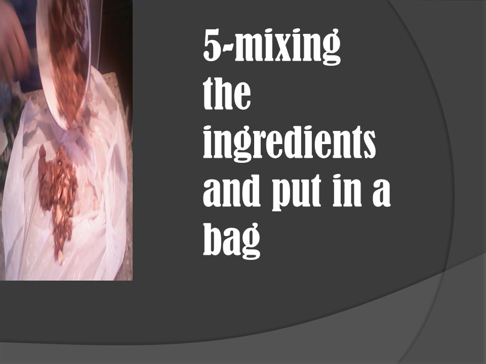 5-mixing the ingredients and put in a bag