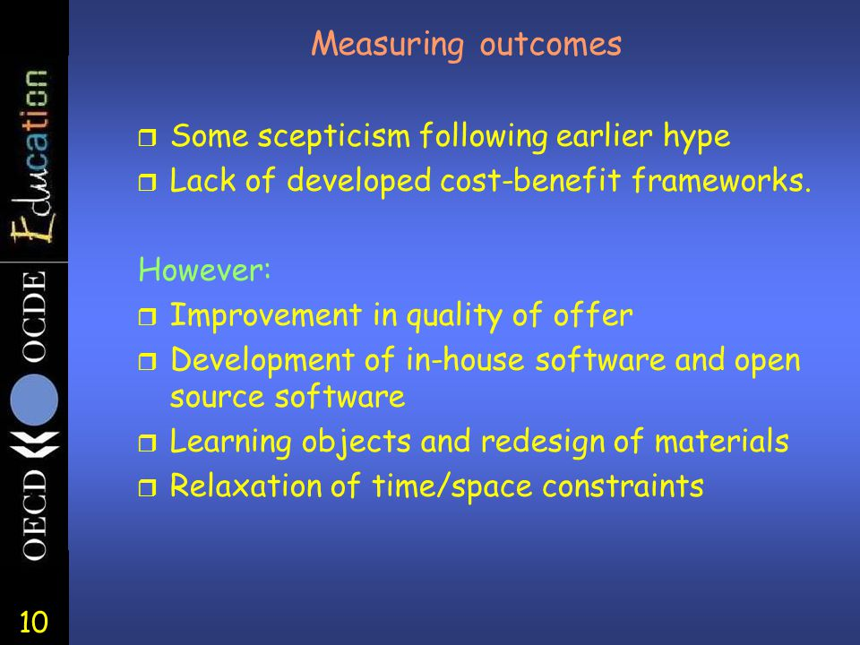10 Measuring outcomes r Some scepticism following earlier hype r Lack of developed cost-benefit frameworks.