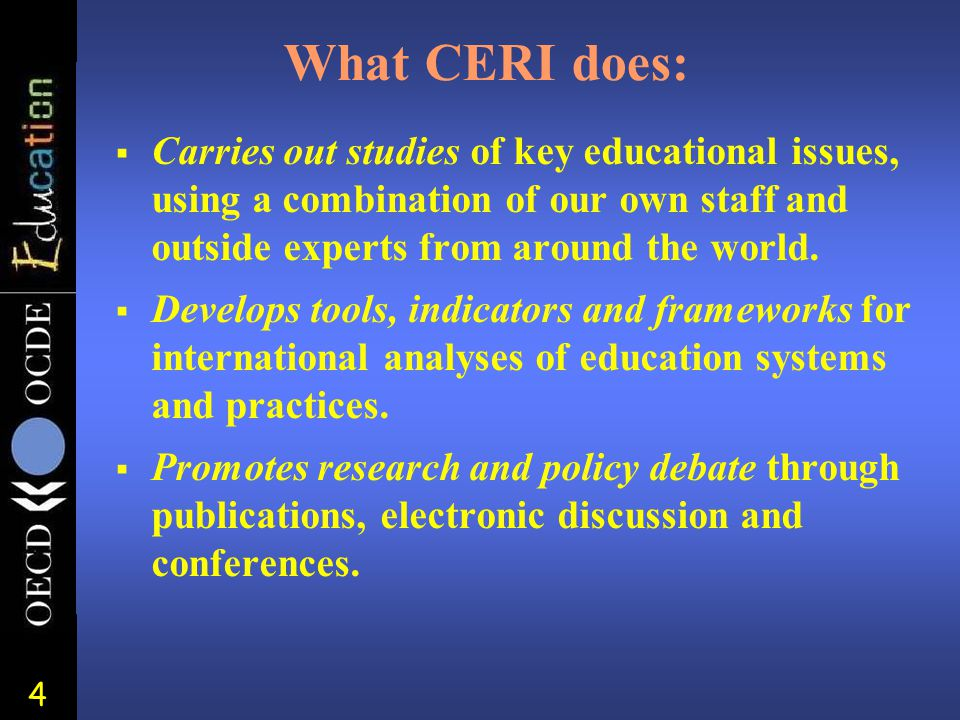 4 What CERI does:  Carries out studies of key educational issues, using a combination of our own staff and outside experts from around the world.