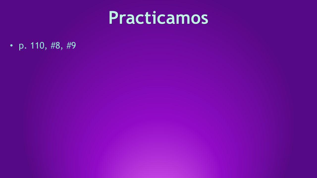 Practicamos p. 110, #8, #9
