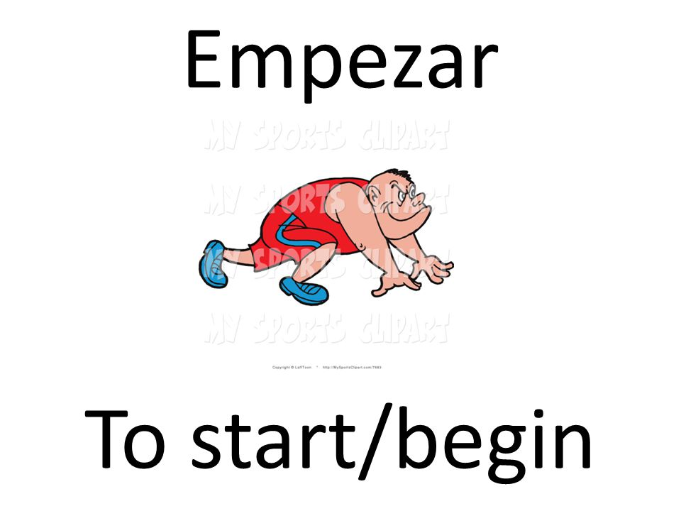 Empezar To start/begin