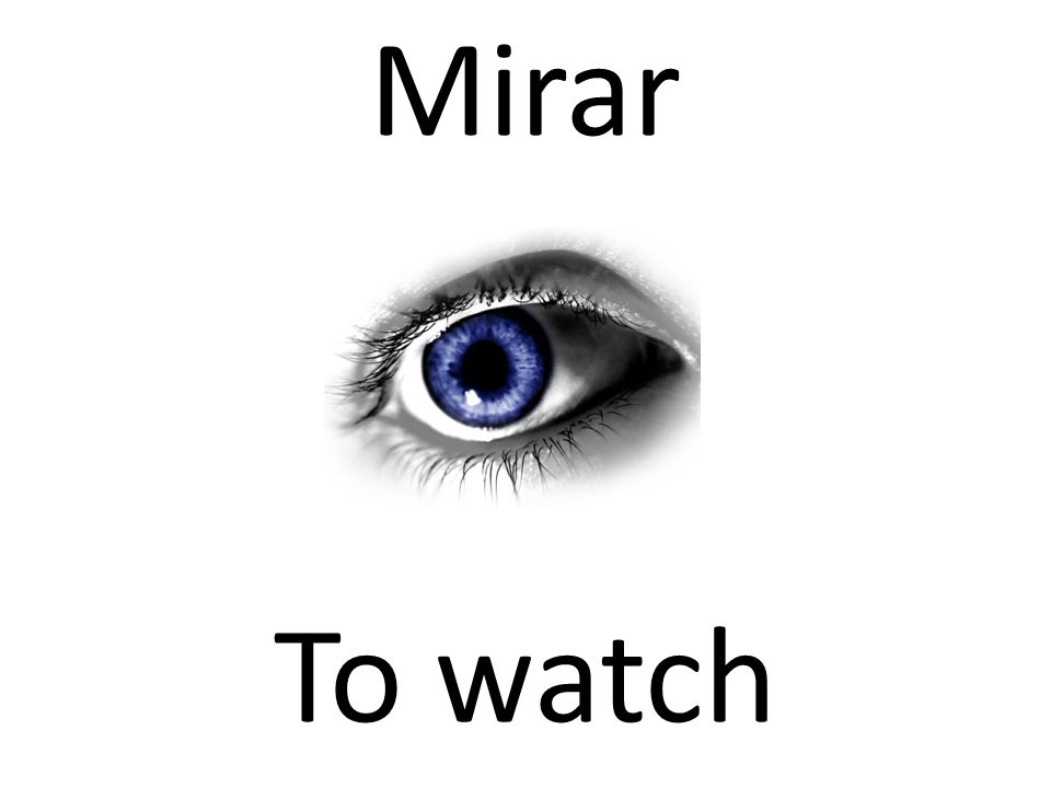 Mirar To watch