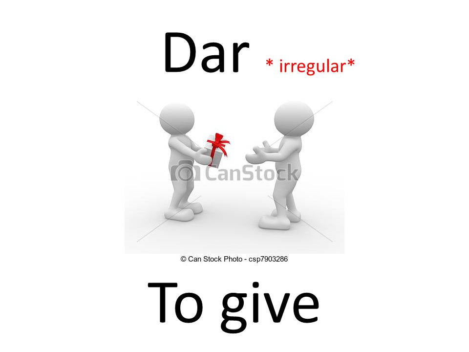 Dar * irregular* To give