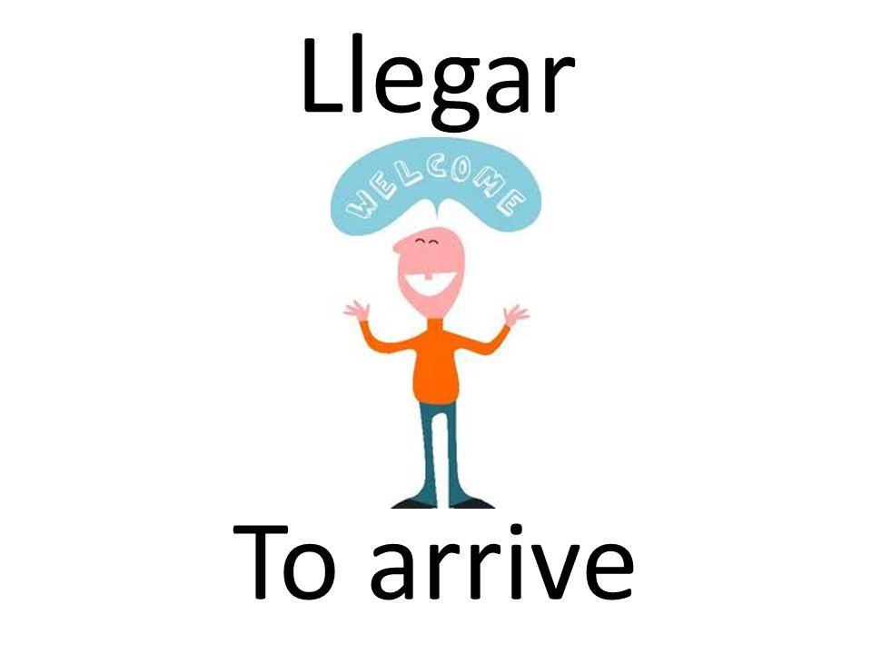 Llegar To arrive