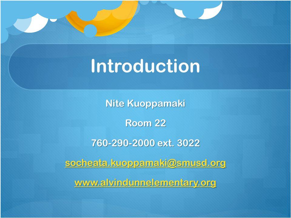 Introduction Nite Kuoppamaki Room 22 760-290-2000 ext. 3022 socheata.kuoppamaki@smusd.org www.alvindunnelementary.org