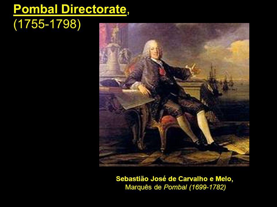 Pombal Directorate, (1755-1798) Sebastião José de Carvalho e Melo, Marquês de Pombal (1699-1782)