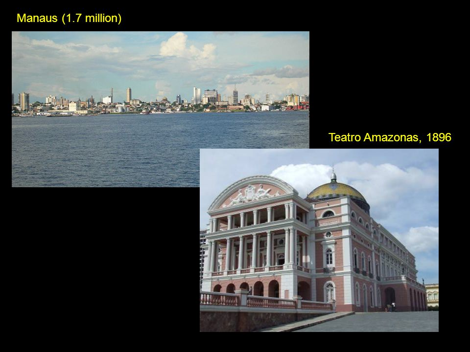Teatro Amazonas, 1896 Manaus (1.7 million)
