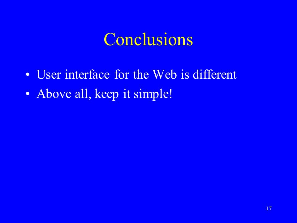 17 Conclusions User interface for the Web is different Above all, keep it simple!