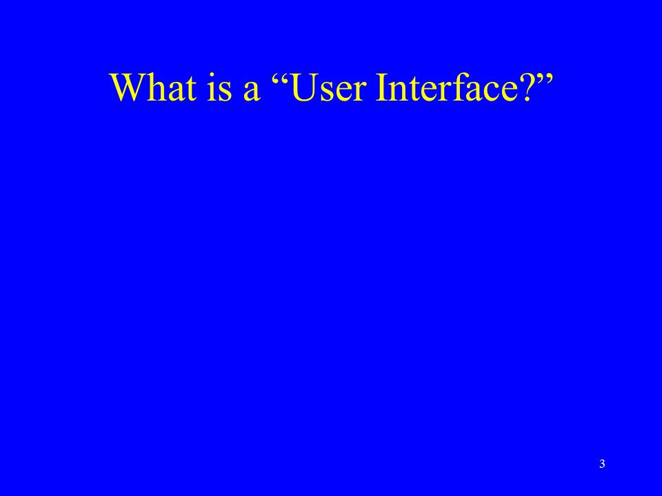 "3 What is a ""User Interface?"""