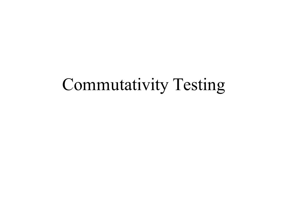 Commutativity Testing