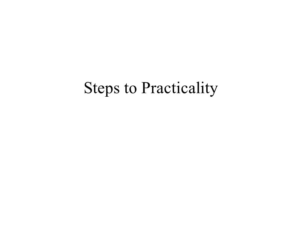 Steps to Practicality