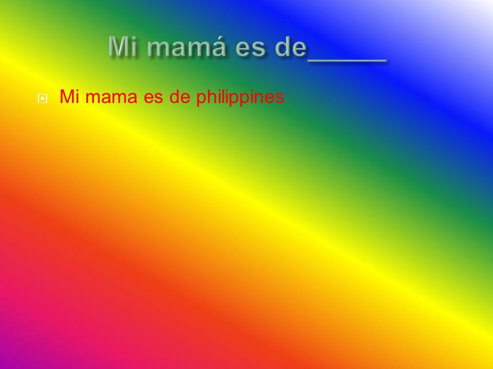  Mi mama es de philippines