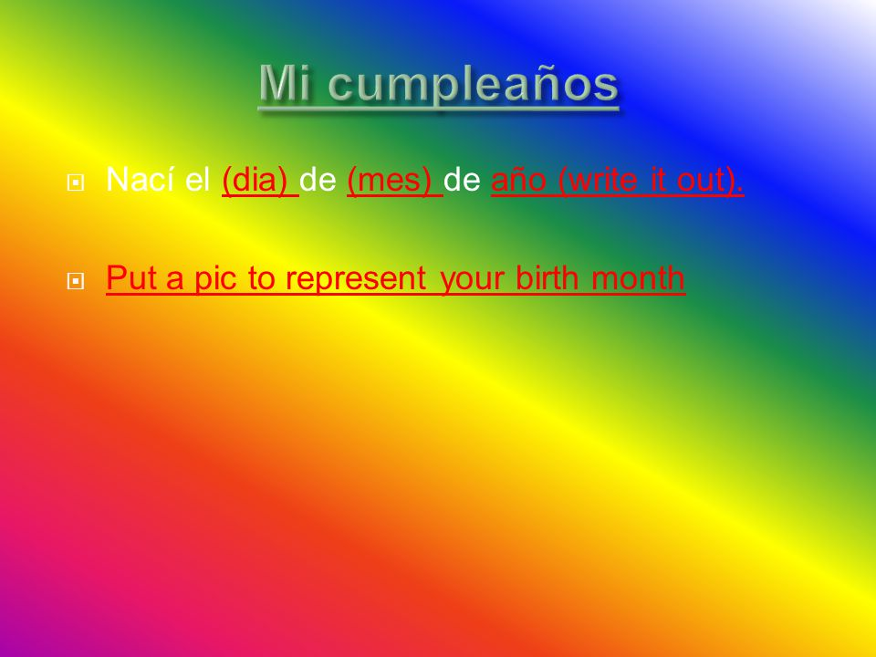  Nací el (dia) de (mes) de año (write it out).  Put a pic to represent your birth month