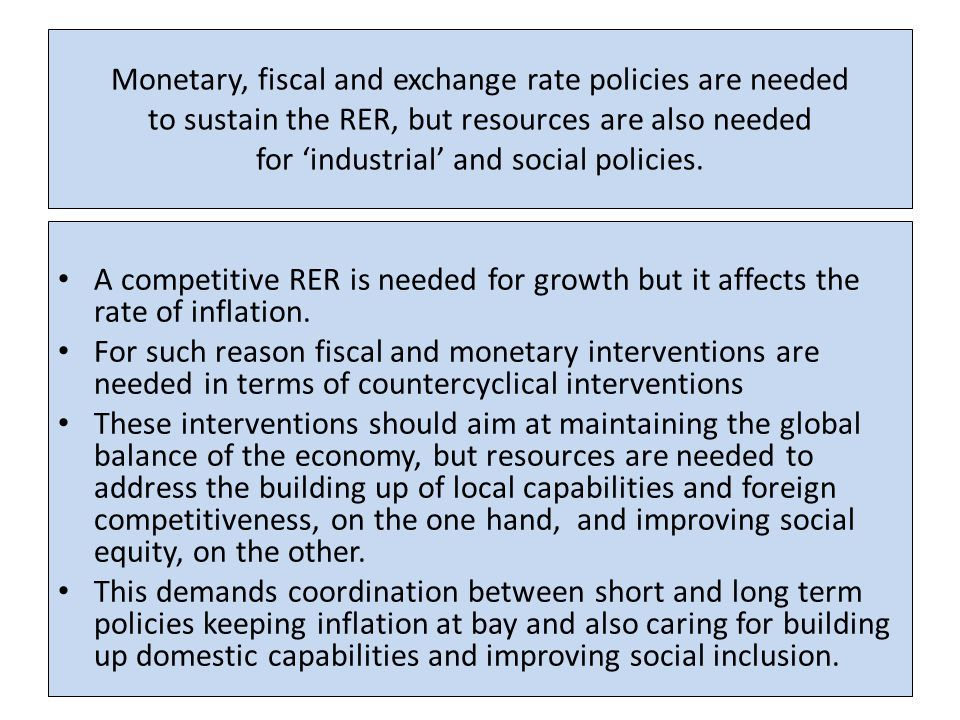 Monetary, fiscal and exchange rate policies are needed to sustain the RER, but resources are also needed for 'industrial' and social policies.