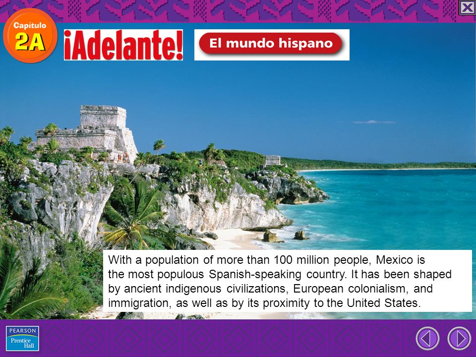 With a population of more than 100 million people, Mexico is the most populous Spanish-speaking country.