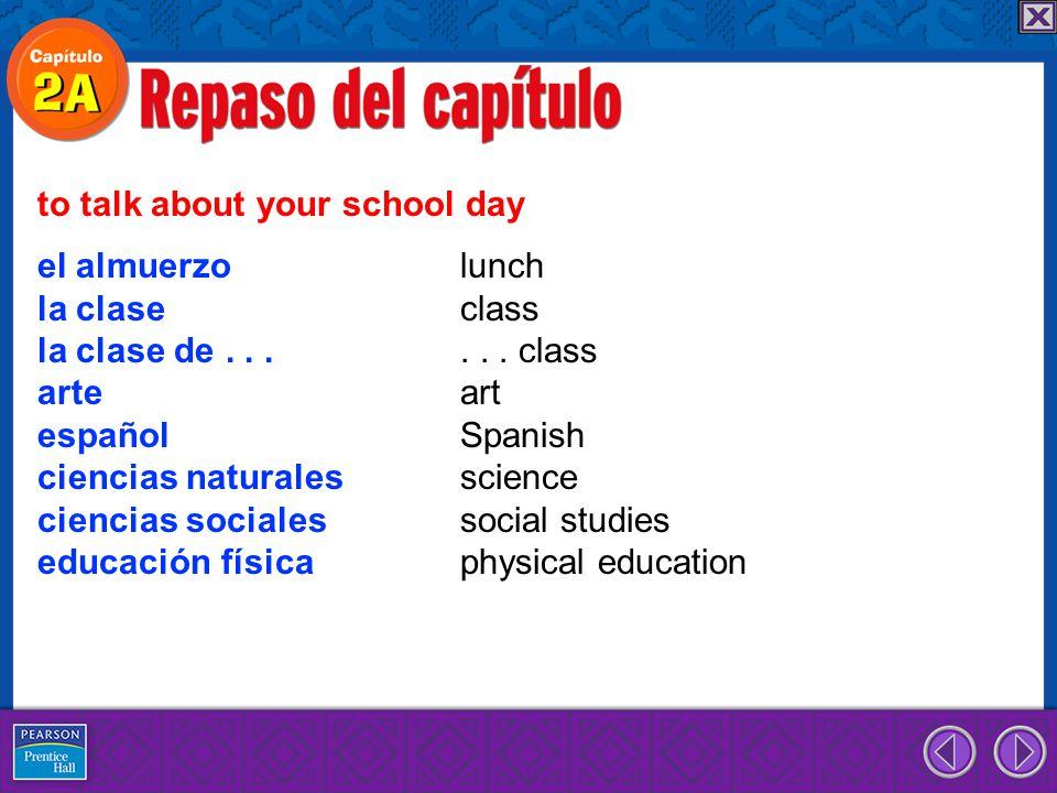 el almuerzo lunch la clase class la clase de......