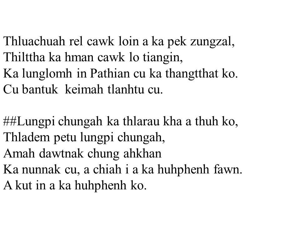Thluachuah rel cawk loin a ka pek zungzal, Thilttha ka hman cawk lo tiangin, Ka lunglomh in Pathian cu ka thangtthat ko.