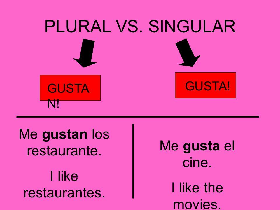 PLURAL VS. SINGULAR GUSTA N. GUSTA. Me gusta el cine.