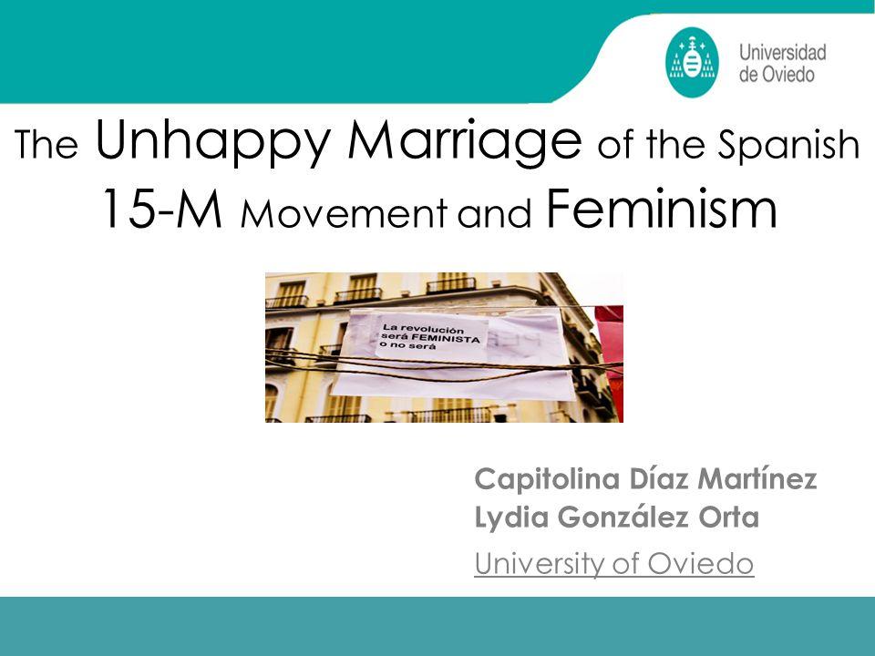 1 The Unhappy Marriage of the Spanish 15-M Movement and Feminism Capitolina Díaz Martínez Lydia González Orta University of Oviedo